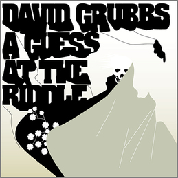 David Grubbs: A Guess At The Riddle (DC266)
