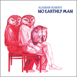 Alasdair Roberts: No Earthly Man (DC283)