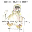 "Bonnie ""Prince"" Billy: Without Work, You Have Nothing (DC666X)"