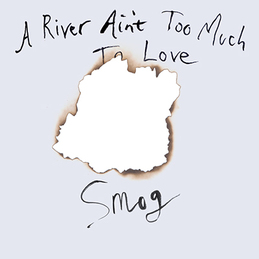 Smog: A River Ain't Too Much To Love (DC292)