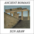 Sun Araw: Ancient Romans (Sun Ark 012)