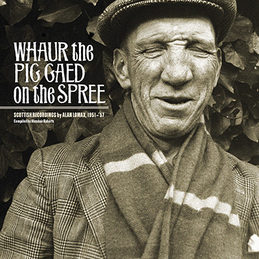 Various Artists: Whaur the Pig Gaed on the Spree: Scottish Recordings by Alan Lomax (DC488)