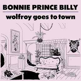 "Bonnie ""Prince"" Billy: Wolfroy Goes To Town (DC502)"