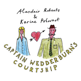"Alasdair Roberts & Karine Polwart / Drew Wright: ""Captain Wedderburn's Courtship"" (w/Karine Polwart) / ""The Dowie Dens o Yarrow""(Drew Wright (DC497)"