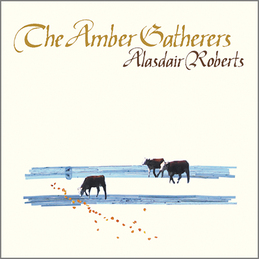Alasdair Roberts: The Amber Gatherers (DC326)