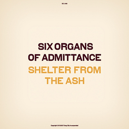 Six Organs of Admittance: Shelter From The Ash (DC348)