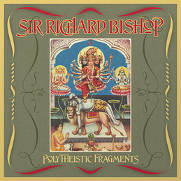 Sir Richard Bishop: Polytheistic Fragments (DC349)