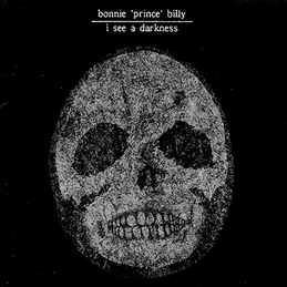 "Bonnie ""Prince"" Billy: I See A Darkness (PR22)"