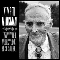 Nimrod Workman: I Want To Go Where Things Are Beautiful (DC379)