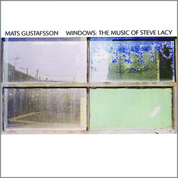 Mats Gustafsson: Windows: The Music of Steve Lacy (BC4)