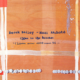Noël Akchoté & Derek Bailey: Close to the Kitchen (BC6)