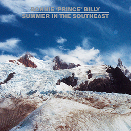 "Bonnie ""Prince"" Billy: Summer in the Southeast (SN11)"