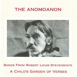 The Anomoanon: Songs from Robert Louis Stevenson's A Child's Garden of Verses (PR23)
