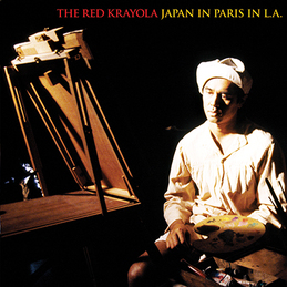 The Red Krayola: Japan In Paris In L.A. (DC171)