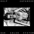 Half Japanese: Our Solar System (DC174)