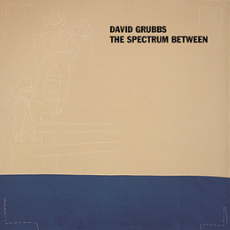 David Grubbs: The Spectrum Between (DC186)