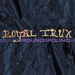 Royal Trux: Pound For Pound (DC188)