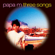 Papa M: Three Songs (DC222)