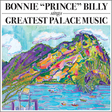 "Bonnie ""Prince"" Billy: Greatest Palace Music (DC252)"