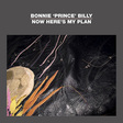 "Bonnie ""Prince"" Billy: Now Here's My Plan (DC525)"