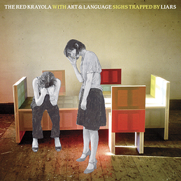 The Red Krayola with Art & Language: Sighs Trapped By Liars (DC343)