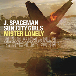 J. Spaceman & Sun City Girls: Mister Lonely - Music From A Film By Harmony Korine (DC360)