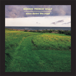"Bonnie ""Prince"" Billy: Ease Down The Road (PR26)"