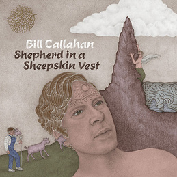 Bill Callahan: Shepherd in a Sheepskin Vest (DC747)