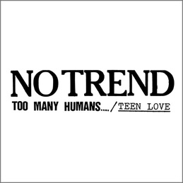 No Trend: Too Many Humans / Teen Love (DC754)
