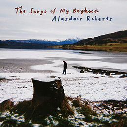 Alasdair Roberts: The Songs of My Boyhood (DC800)